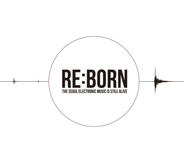 Various Artists - Re:Born / The Seoul Electr..
