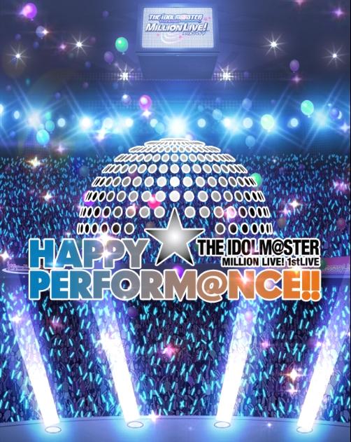 HAPPY☆PERFORMANCE MillionLive 1st Live ..