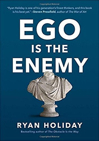 Ego is the Enemy (by Ryan Holiday)